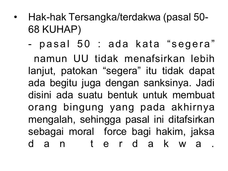 """Hak-hak Tersangka/terdakwa (pasal 50- 68 KUHAP) - pasal 50 : ada kata """"segera"""" namun UU tidak menafsirkan lebih lanjut, patokan """"segera"""" itu tidak dap"""
