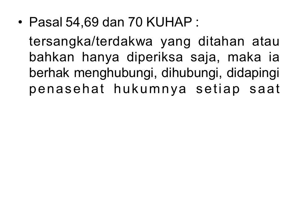 Pasal 54,69 dan 70 KUHAP : tersangka/terdakwa yang ditahan atau bahkan hanya diperiksa saja, maka ia berhak menghubungi, dihubungi, didapingi penaseha