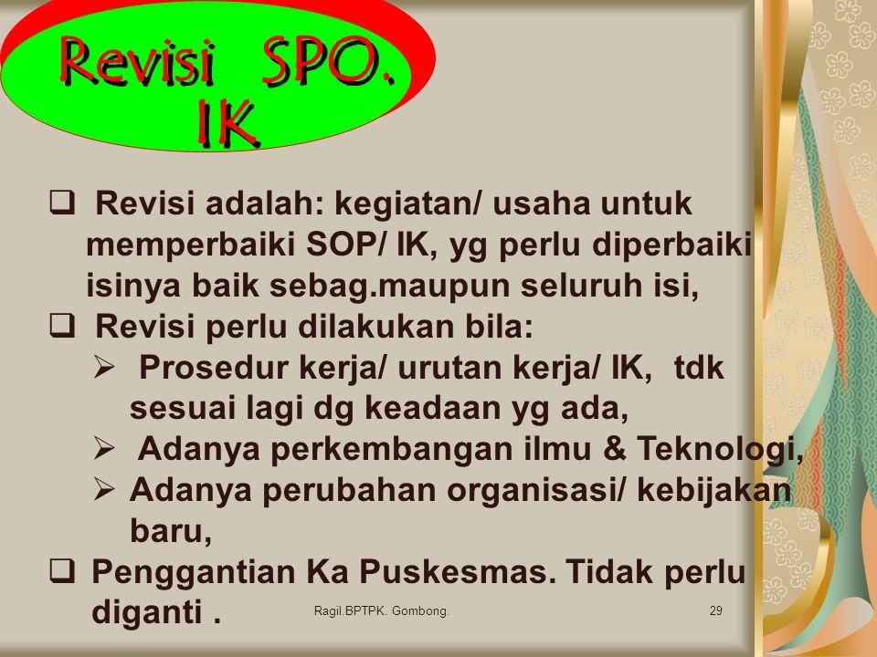 Revisi SPO. IK 29Ragil.BPTPK. Gombong.  Revisi adalah: kegiatan/ usaha untuk memperbaiki SOP/ IK, yg perlu diperbaiki isinya baik sebag.maupun seluru
