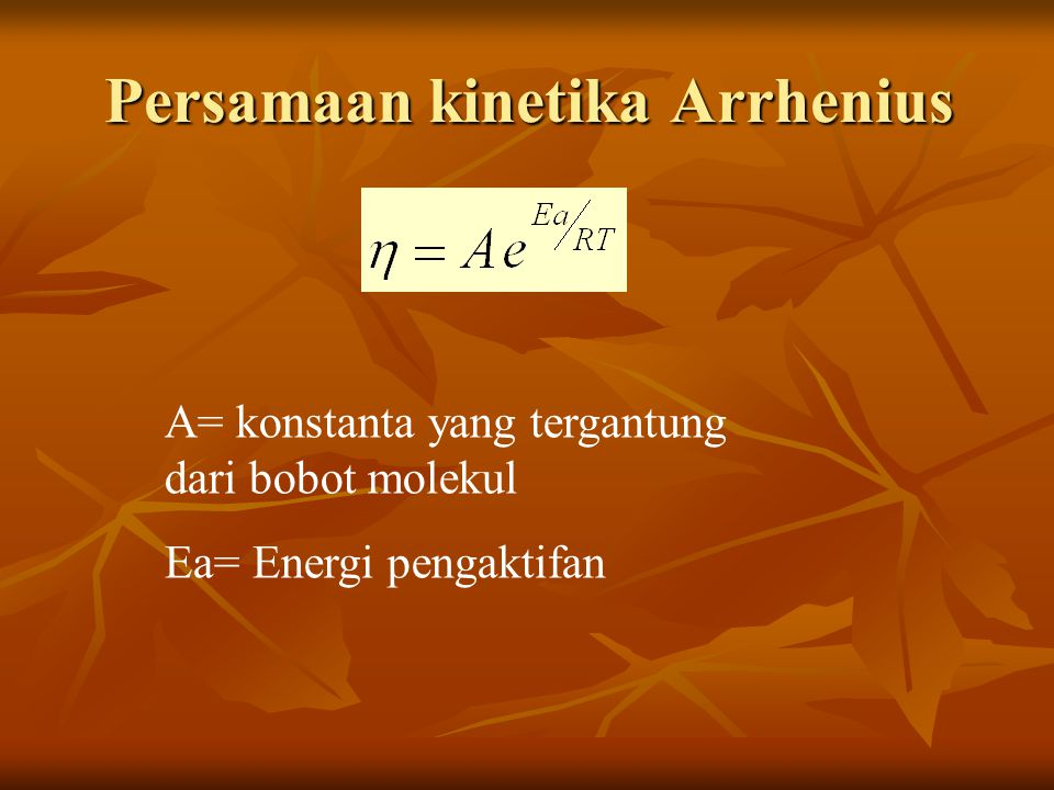 Persamaan kinetika Arrhenius A= konstanta yang tergantung dari bobot molekul Ea= Energi pengaktifan