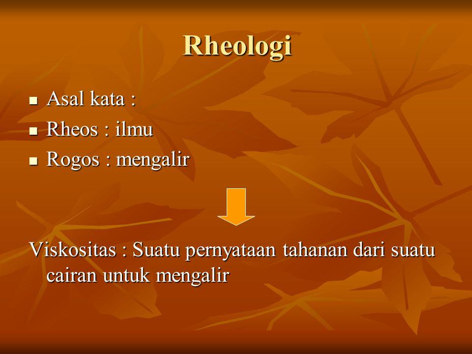 Rheologi Asal kata : Asal kata : Rheos : ilmu Rheos : ilmu Rogos : mengalir Rogos : mengalir Viskositas : Suatu pernyataan tahanan dari suatu cairan u