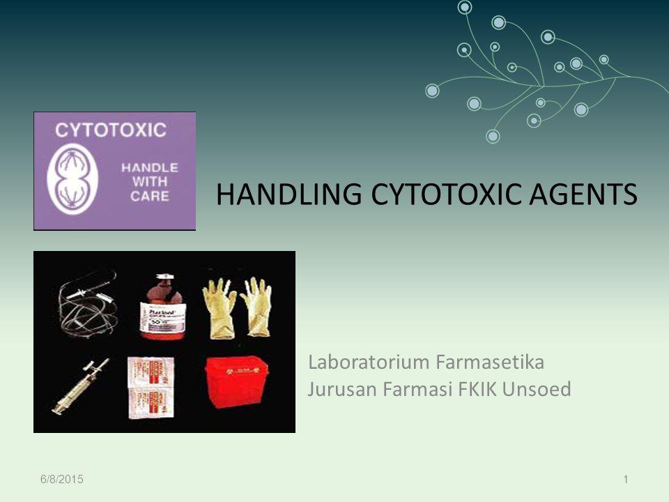 HANDLING CYTOTOXIC AGENTS Laboratorium Farmasetika Jurusan Farmasi FKIK Unsoed 6/8/20151