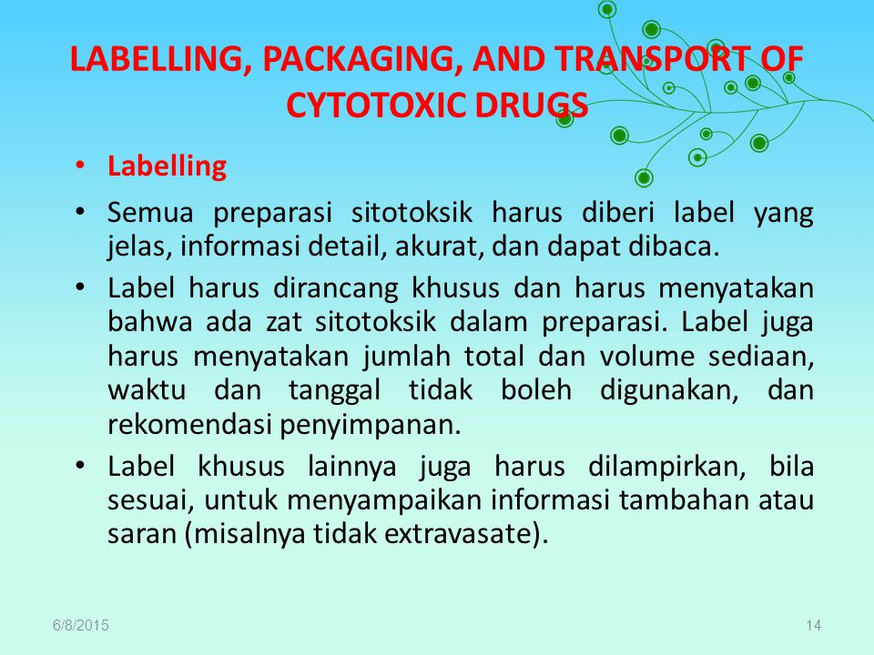 LABELLING, PACKAGING, AND TRANSPORT OF CYTOTOXIC DRUGS Labelling Semua preparasi sitotoksik harus diberi label yang jelas, informasi detail, akurat, d