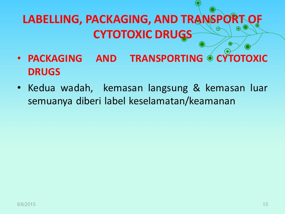 LABELLING, PACKAGING, AND TRANSPORT OF CYTOTOXIC DRUGS PACKAGING AND TRANSPORTING CYTOTOXIC DRUGS Kedua wadah, kemasan langsung & kemasan luar semuany