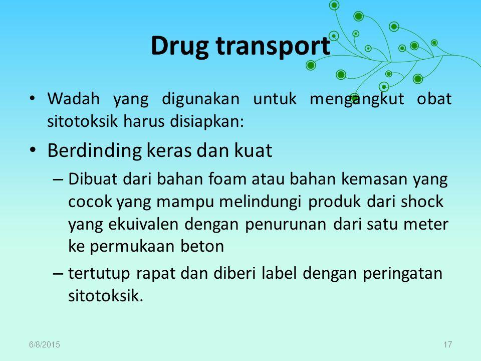 Drug transport Wadah yang digunakan untuk mengangkut obat sitotoksik harus disiapkan: Berdinding keras dan kuat – Dibuat dari bahan foam atau bahan ke