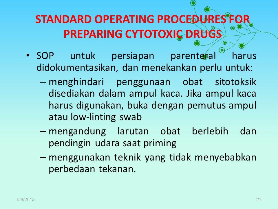 STANDARD OPERATING PROCEDURES FOR PREPARING CYTOTOXIC DRUGS SOP untuk persiapan parenteral harus didokumentasikan, dan menekankan perlu untuk: – menghindari penggunaan obat sitotoksik disediakan dalam ampul kaca.