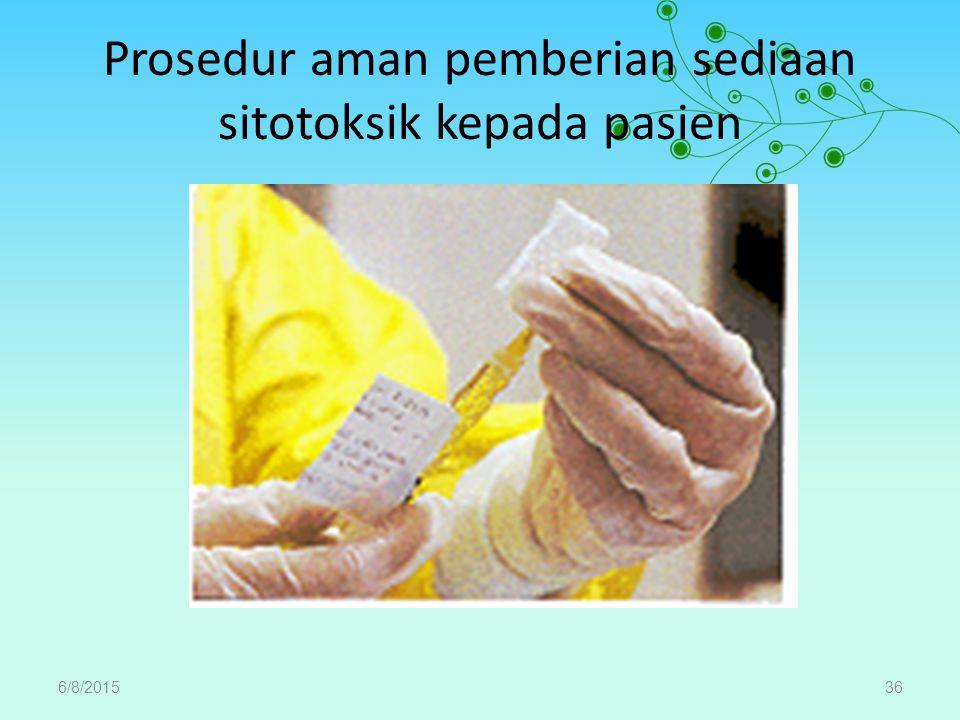 Prosedur aman pemberian sediaan sitotoksik kepada pasien 6/8/201536