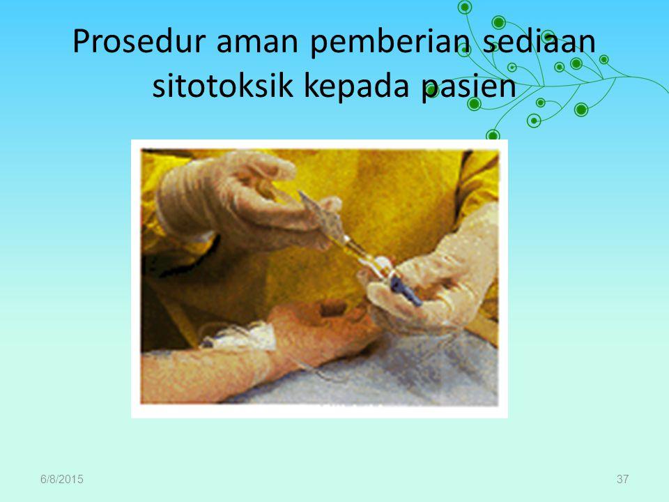 Prosedur aman pemberian sediaan sitotoksik kepada pasien 6/8/201537