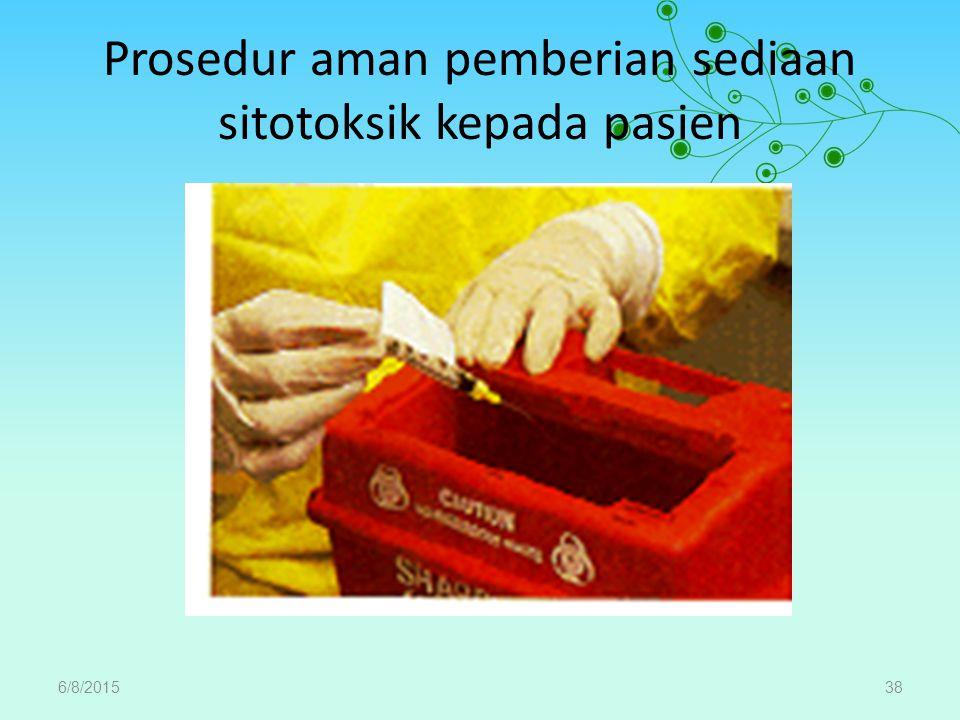 Prosedur aman pemberian sediaan sitotoksik kepada pasien 6/8/201538
