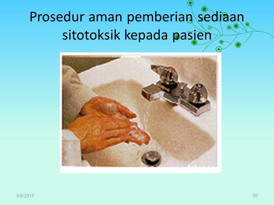 Prosedur aman pemberian sediaan sitotoksik kepada pasien 6/8/201539