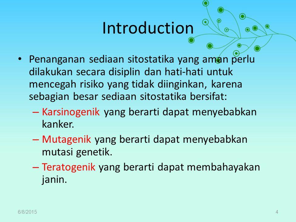 Introduction Penanganan sediaan sitostatika yang aman perlu dilakukan secara disiplin dan hati-hati untuk mencegah risiko yang tidak diinginkan, karen