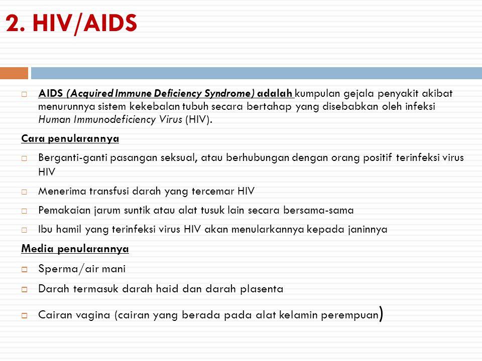 2.HIV/AIDS  AIDS (Acquired Immune Deficiency Syndrome) adalah kumpulan gejala penyakit akibat menurunnya sistem kekebalan tubuh secara bertahap yang disebabkan oleh infeksi Human Immunodeficiency Virus (HIV).