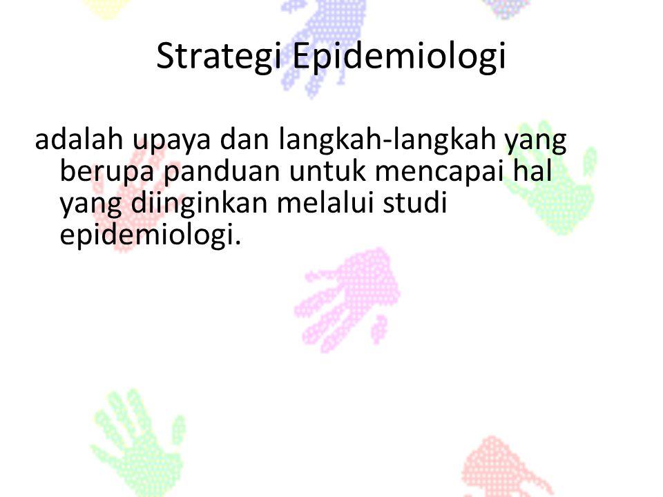 Strategi Epidemiologi adalah upaya dan langkah-langkah yang berupa panduan untuk mencapai hal yang diinginkan melalui studi epidemiologi.