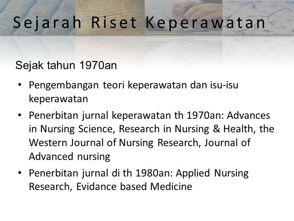 Pengembangan teori keperawatan dan isu-isu keperawatan Penerbitan jurnal keperawatan th 1970an: Advances in Nursing Science, Research in Nursing & Hea
