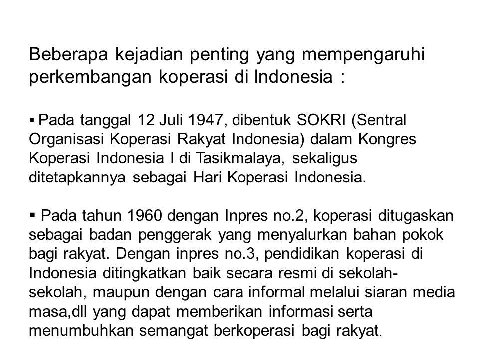 Beberapa kejadian penting yang mempengaruhi perkembangan koperasi di Indonesia :  Pada tanggal 12 Juli 1947, dibentuk SOKRI (Sentral Organisasi Koper