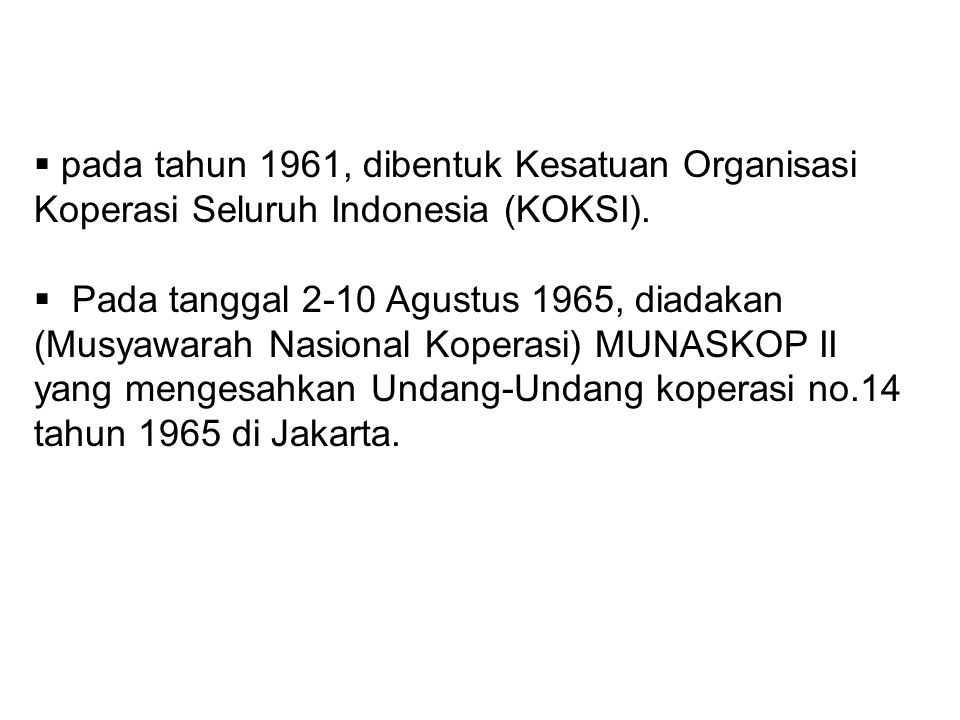  pada tahun 1961, dibentuk Kesatuan Organisasi Koperasi Seluruh Indonesia (KOKSI).  Pada tanggal 2-10 Agustus 1965, diadakan (Musyawarah Nasional Ko