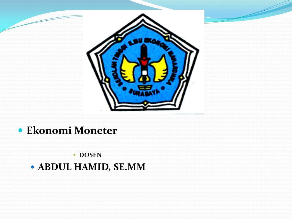 Ekonomi Moneter DOSEN ABDUL HAMID, SE.MM