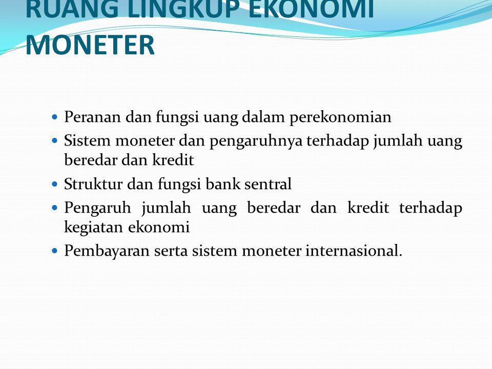 RUANG LINGKUP EKONOMI MONETER Peranan dan fungsi uang dalam perekonomian Sistem moneter dan pengaruhnya terhadap jumlah uang beredar dan kredit Strukt