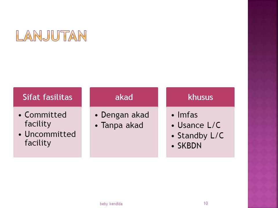 Sifat fasilitas Committed facility Uncommitted facility akad Dengan akad Tanpa akad khusus Imfas Usance L/C Standby L/C SKBDN beby kendida 10