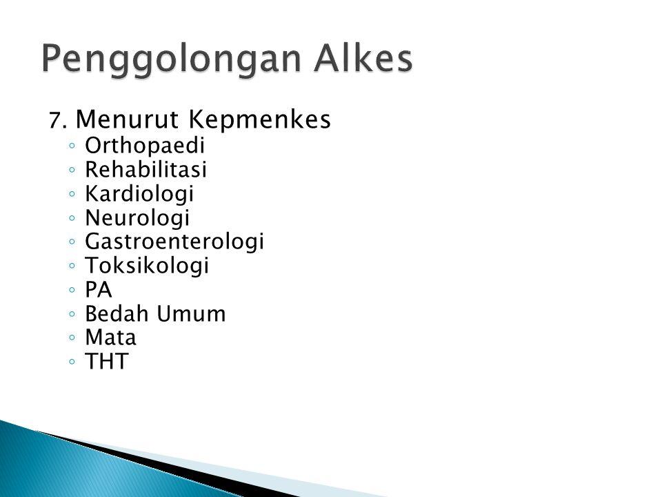 7. Menurut Kepmenkes ◦ Orthopaedi ◦ Rehabilitasi ◦ Kardiologi ◦ Neurologi ◦ Gastroenterologi ◦ Toksikologi ◦ PA ◦ Bedah Umum ◦ Mata ◦ THT