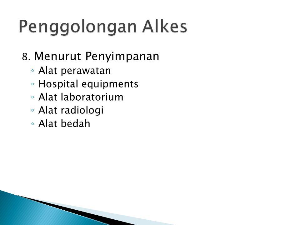 8. Menurut Penyimpanan ◦ Alat perawatan ◦ Hospital equipments ◦ Alat laboratorium ◦ Alat radiologi ◦ Alat bedah
