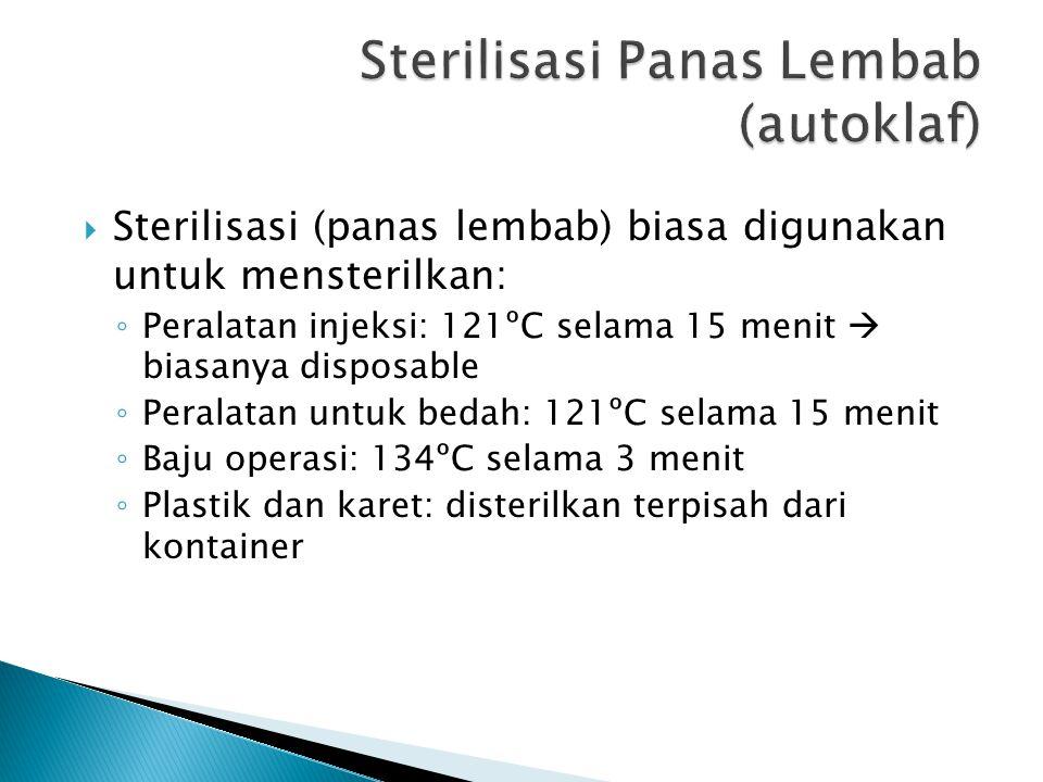  Sterilisasi (panas lembab) biasa digunakan untuk mensterilkan: ◦ Peralatan injeksi: 121ºC selama 15 menit  biasanya disposable ◦ Peralatan untuk be