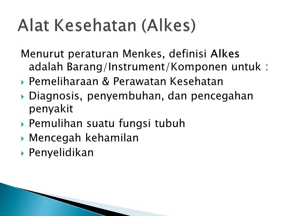 Menurut peraturan Menkes, definisi Alkes adalah Barang/Instrument/Komponen untuk :  Pemeliharaan & Perawatan Kesehatan  Diagnosis, penyembuhan, dan