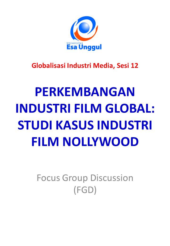 PERKEMBANGAN INDUSTRI FILM GLOBAL: STUDI KASUS INDUSTRI FILM NOLLYWOOD Focus Group Discussion (FGD) Globalisasi Industri Media, Sesi 12