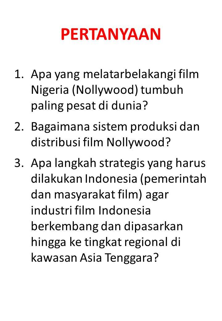PERTANYAAN 1.Apa yang melatarbelakangi film Nigeria (Nollywood) tumbuh paling pesat di dunia? 2.Bagaimana sistem produksi dan distribusi film Nollywoo
