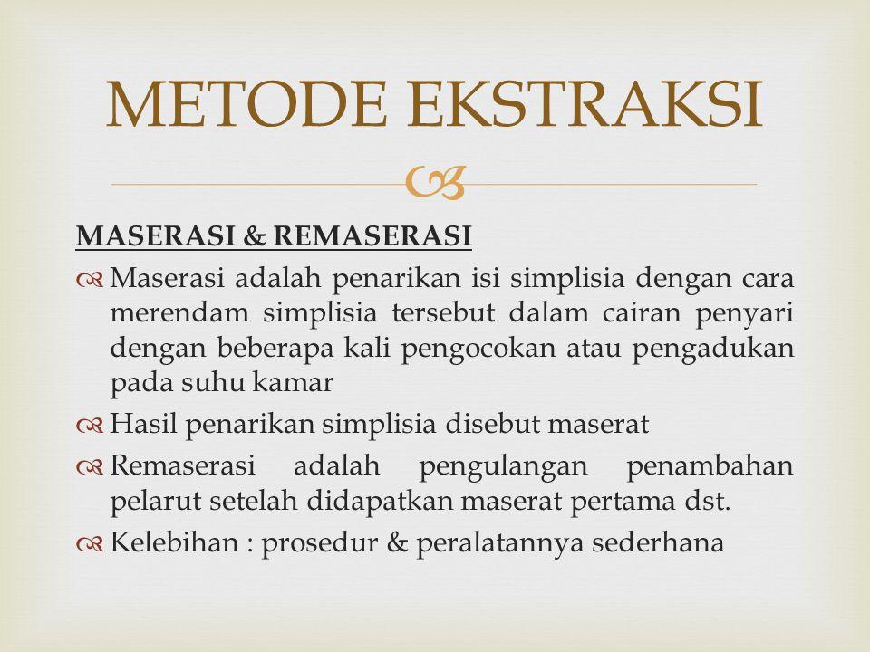  MASERASI & REMASERASI  Maserasi adalah penarikan isi simplisia dengan cara merendam simplisia tersebut dalam cairan penyari dengan beberapa kali pe