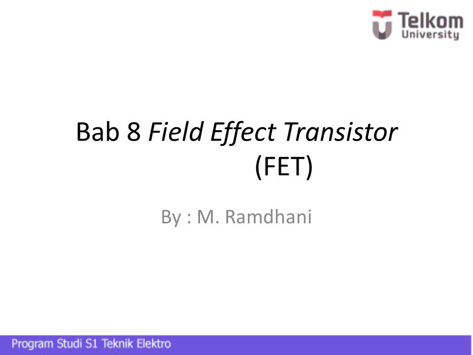 Perbedaan FET dan BJT BJT  Bipolar device (dua carrier : elektron dan hole) FET  Unipolar device (satu carrier : elektron / n-channel atau hole / p-channel)