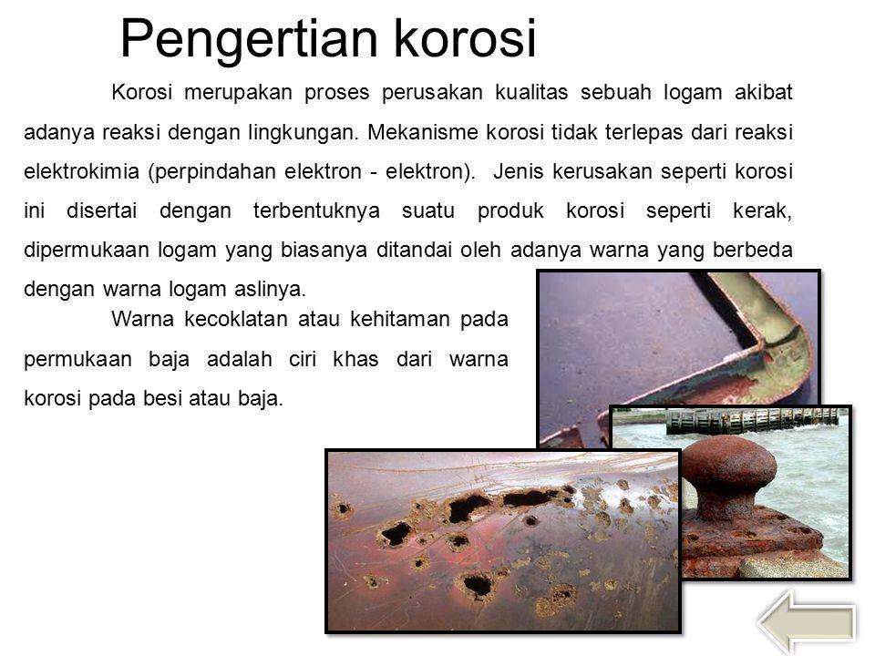 Pengertian korosi Korosi merupakan proses perusakan kualitas sebuah logam akibat adanya reaksi dengan lingkungan. Mekanisme korosi tidak terlepas dari