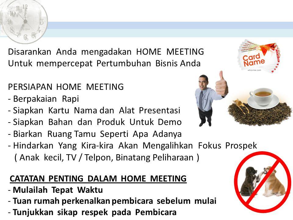 Disarankan Anda mengadakan HOME MEETING Untuk mempercepat Pertumbuhan Bisnis Anda PERSIAPAN HOME MEETING - Berpakaian Rapi - Siapkan Kartu Nama dan Al