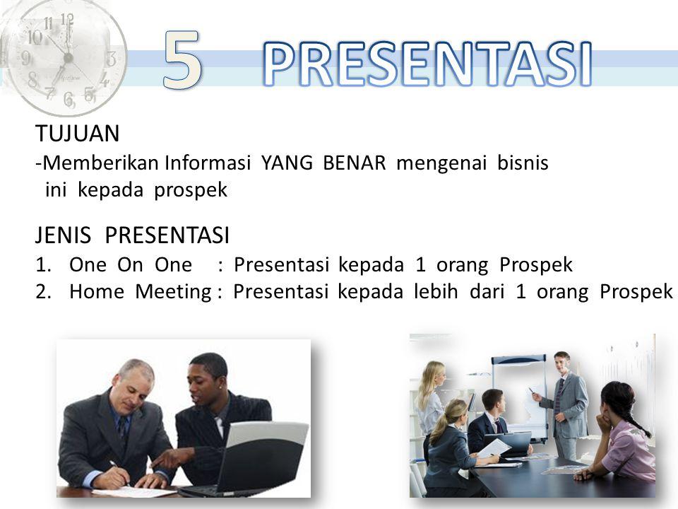 TUJUAN -Memberikan Informasi YANG BENAR mengenai bisnis ini kepada prospek JENIS PRESENTASI 1.One On One : Presentasi kepada 1 orang Prospek 2.Home Me