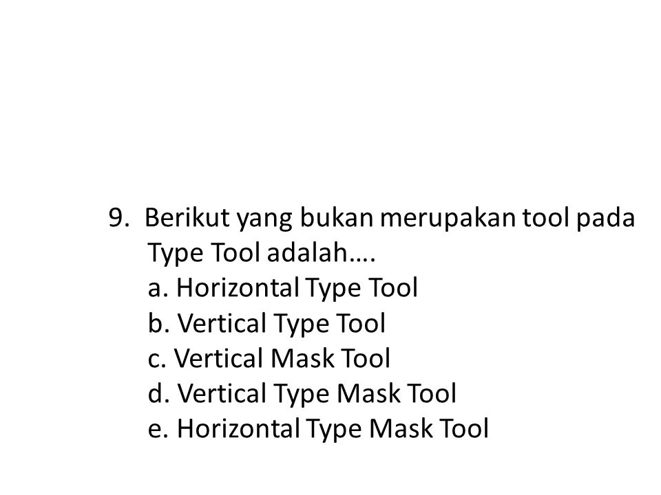 8. Type tool digunakan untuk… a.membuat tulisan b.membuat seleksi c.membuat brush d.membuat layer e.membuat layer style