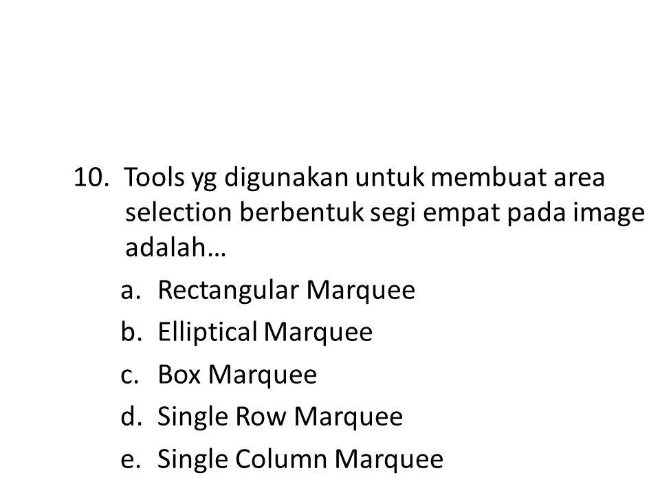 9. Berikut yang bukan merupakan tool pada Type Tool adalah…. a. Horizontal Type Tool b. Vertical Type Tool c. Vertical Mask Tool d. Vertical Type Mask