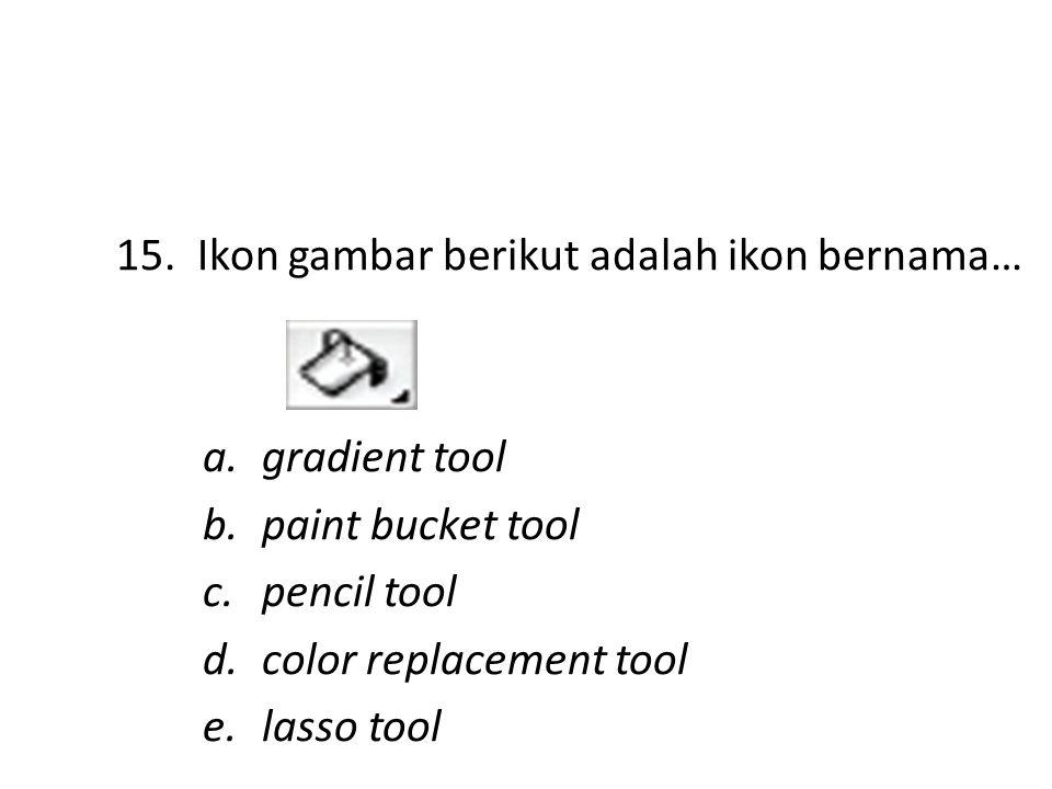 14.Layer Style fungsinya untuk … a.Menerapkan kombinasi efek-efek yang terakhir digunakan b.Mencampur dan memilih warna c.Menampilkan informasi nilai