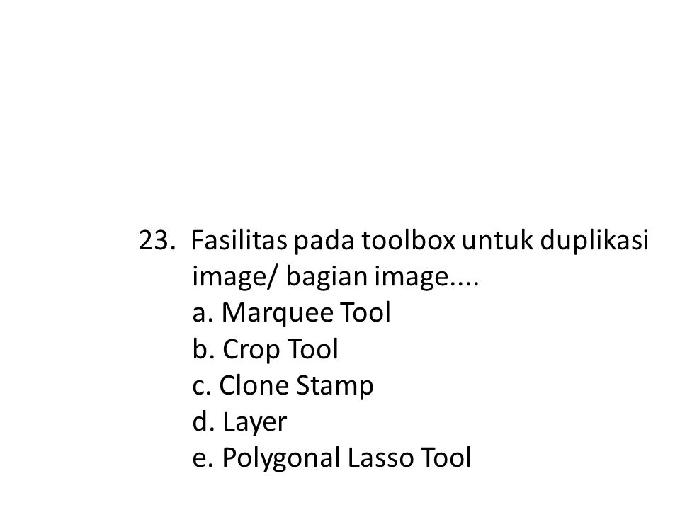 22. Unsur-unsur dalam desain grafis yang harus diperhatikan antara lain… a. shape, bentuk (form), tekstur, garis, ruang, dan warna b. shape, bentuk (f