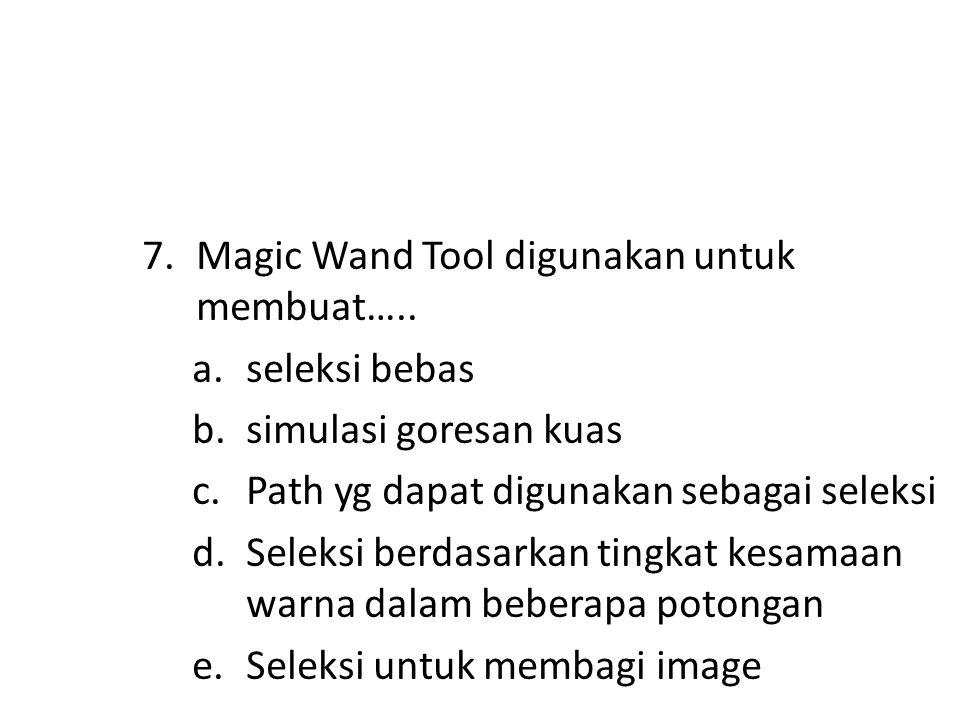7.Magic Wand Tool digunakan untuk membuat…..
