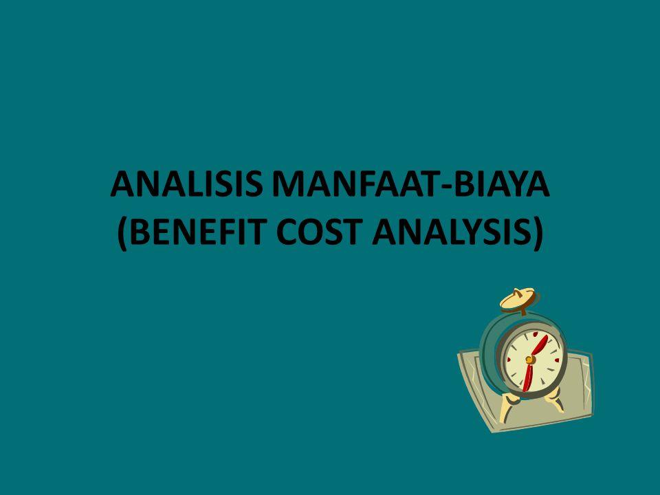 ANALISIS MANFAAT-BIAYA (BENEFIT COST ANALYSIS)