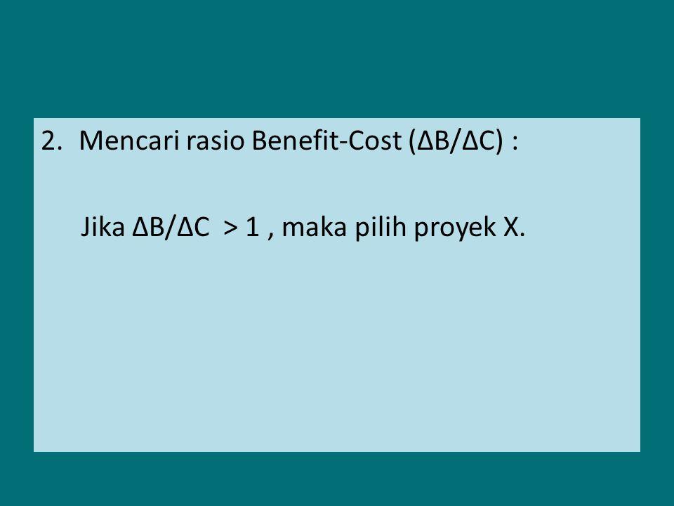 Contoh 1 : Departemen pariwisata sedang mempertimbangkan 4 alternatif proyek taman rekreasi sbb : Proyek mana yang dipilih dengan kriteria Benefit- Cost .