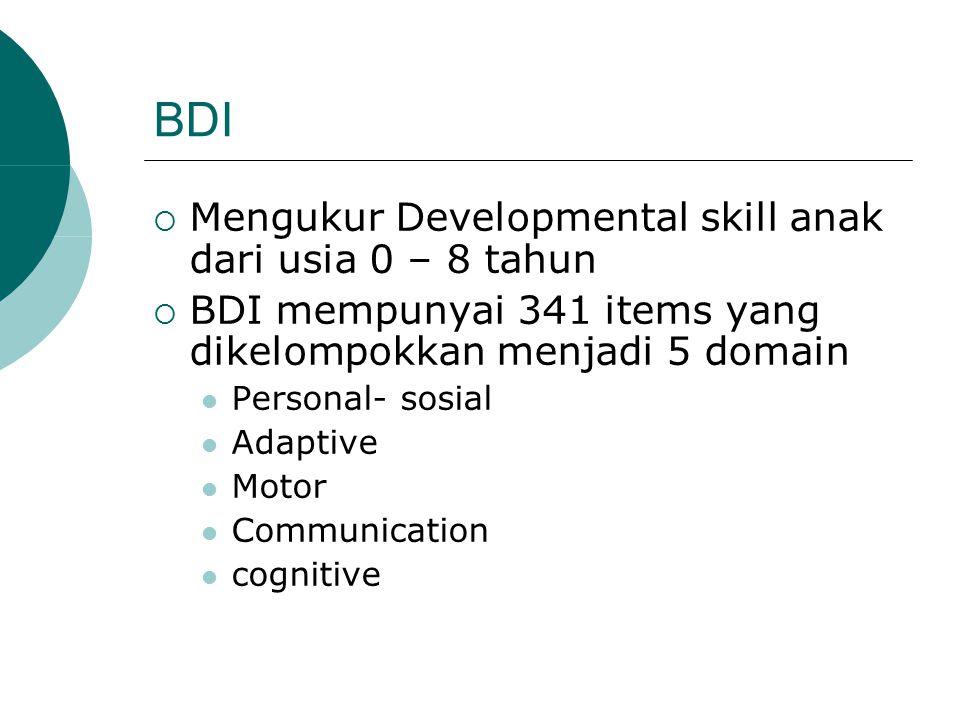 BDI  Mengukur Developmental skill anak dari usia 0 – 8 tahun  BDI mempunyai 341 items yang dikelompokkan menjadi 5 domain Personal- sosial Adaptive Motor Communication cognitive