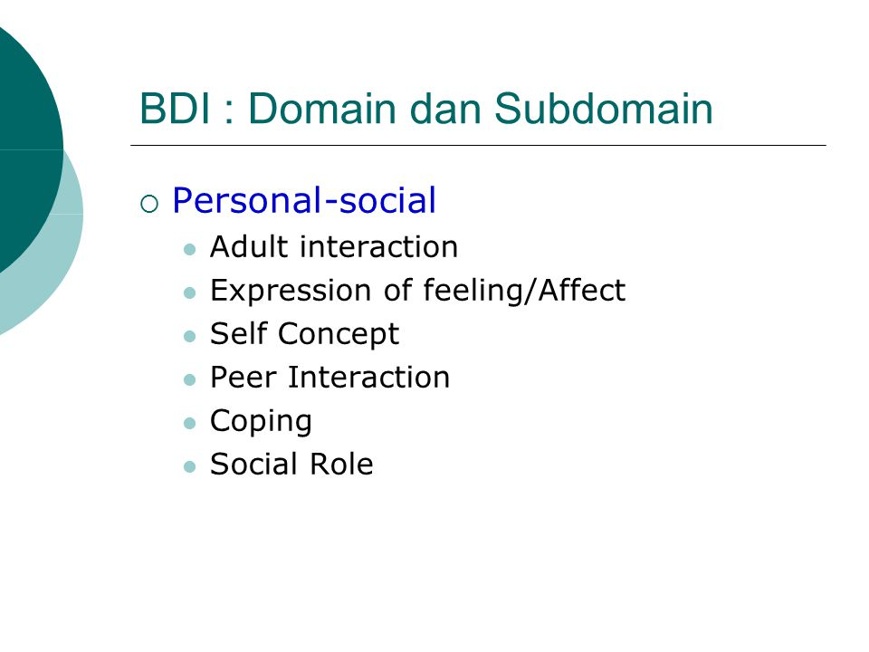 BDI : Domain dan Subdomain  Personal-social Adult interaction Expression of feeling/Affect Self Concept Peer Interaction Coping Social Role