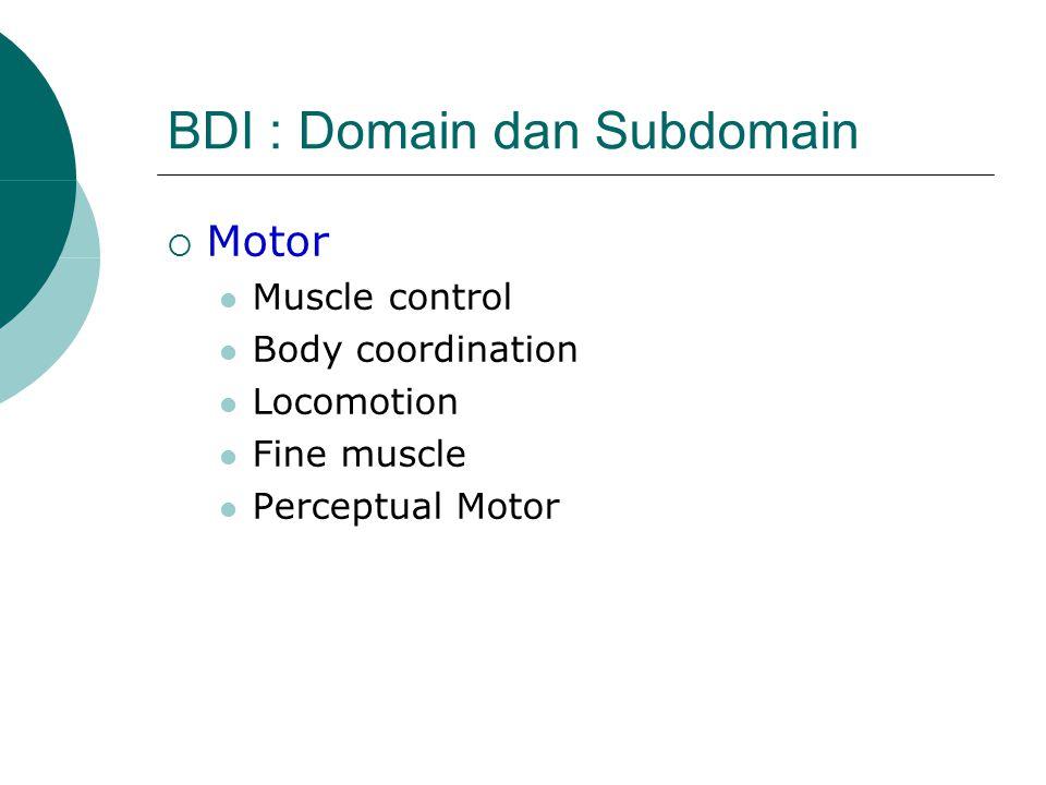 BDI : Domain dan Subdomain  Motor Muscle control Body coordination Locomotion Fine muscle Perceptual Motor