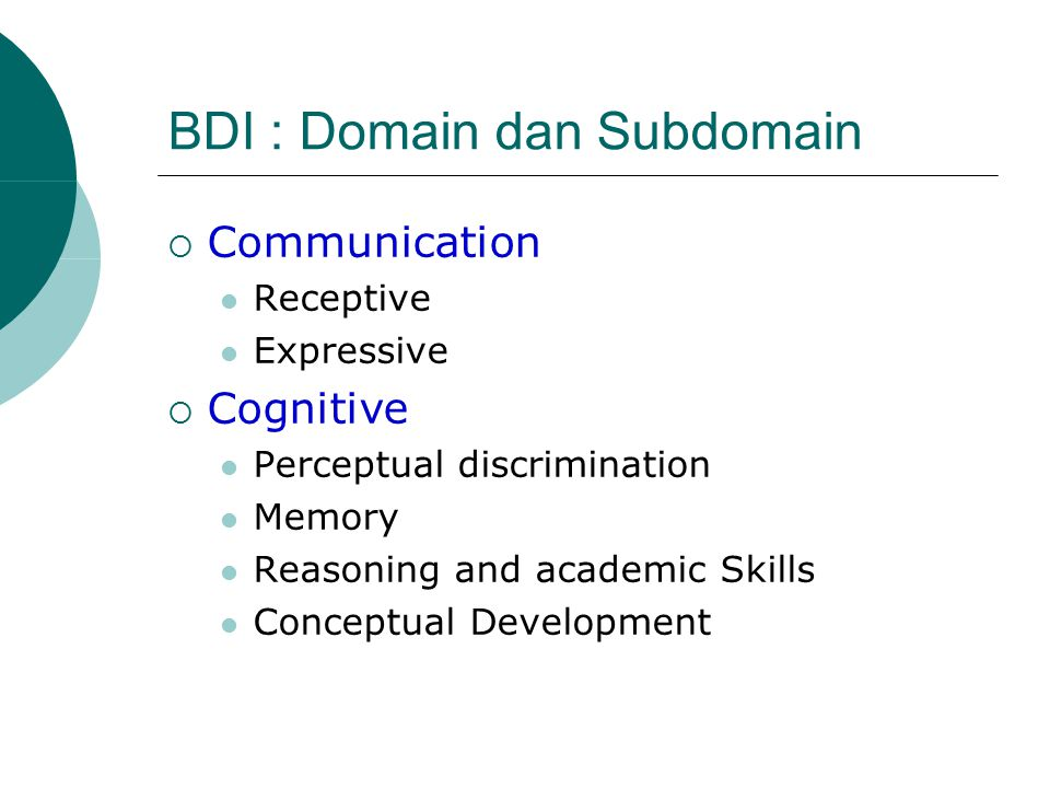 BDI : Domain dan Subdomain  Communication Receptive Expressive  Cognitive Perceptual discrimination Memory Reasoning and academic Skills Conceptual