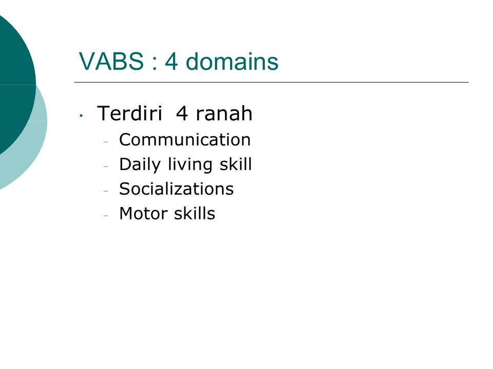 VABS : 4 domains Terdiri 4 ranah – Communication – Daily living skill – Socializations – Motor skills