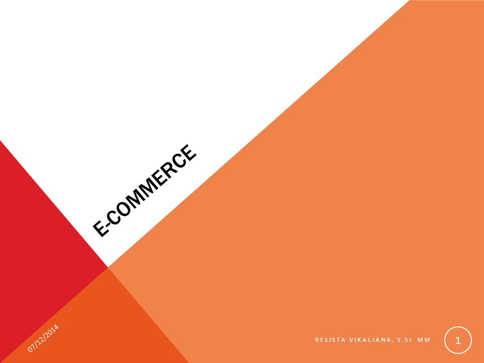 T otal nilai e- commerce Indonesia USD 8M to USD 24 M (Menurut Vela Asia dan Google) Pertumbuhan Online Shop 40% (2014), 53% (2015) (Menurut Visa) HUKUM DI INDONESIA 07/12/2014 RESISTA VIKALIANA, S.SI.