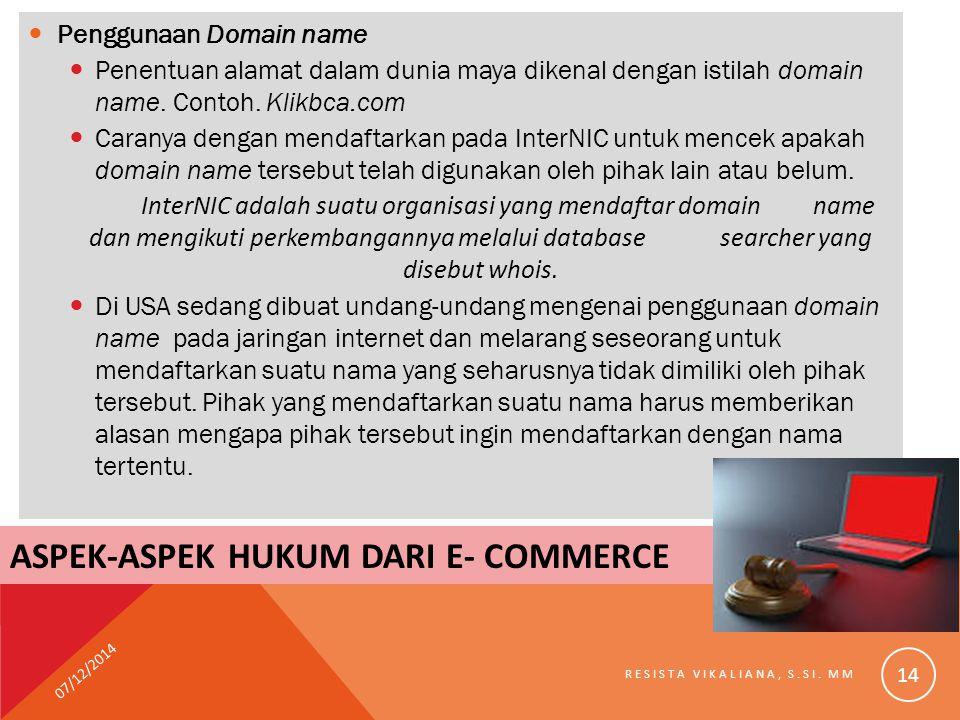 Penggunaan Domain name Penentuan alamat dalam dunia maya dikenal dengan istilah domain name. Contoh. Klikbca.com Caranya dengan mendaftarkan pada Inte