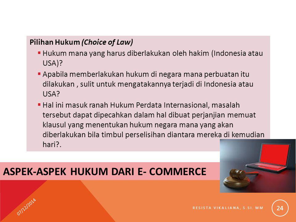 Pilihan Hukum (Choice of Law)  Hukum mana yang harus diberlakukan oleh hakim (Indonesia atau USA)?  Apabila memberlakukan hukum di negara mana perbu