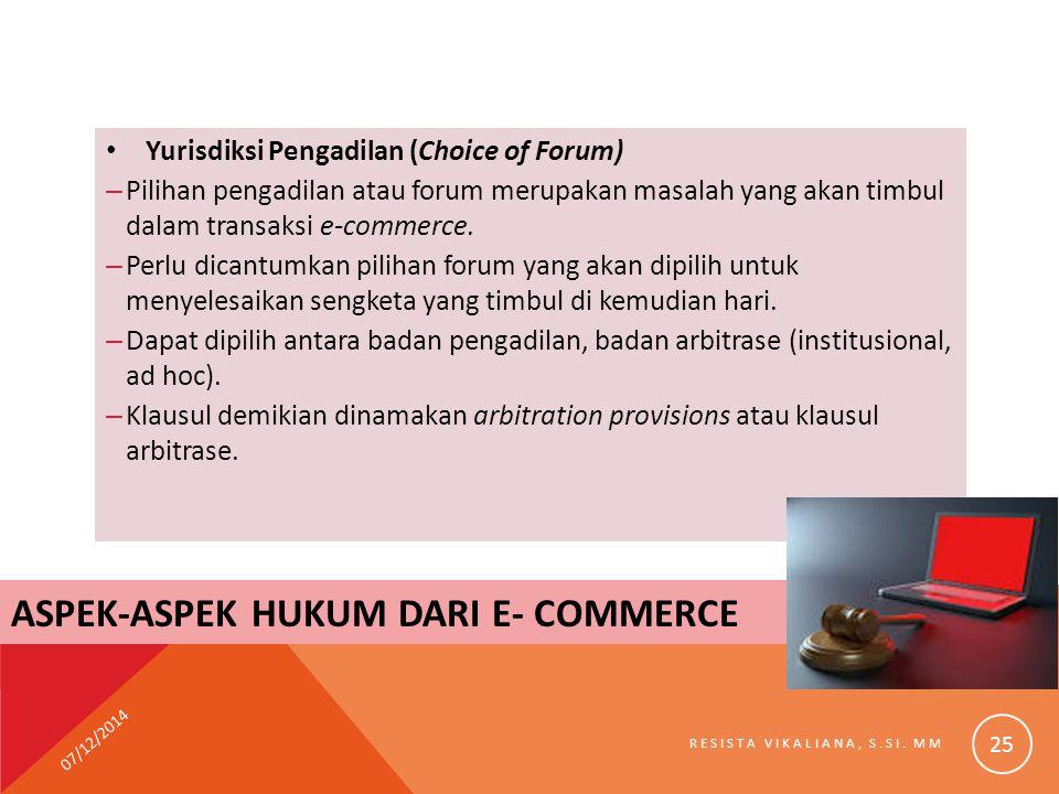 Yurisdiksi Pengadilan (Choice of Forum) – Pilihan pengadilan atau forum merupakan masalah yang akan timbul dalam transaksi e-commerce. – Perlu dicantu